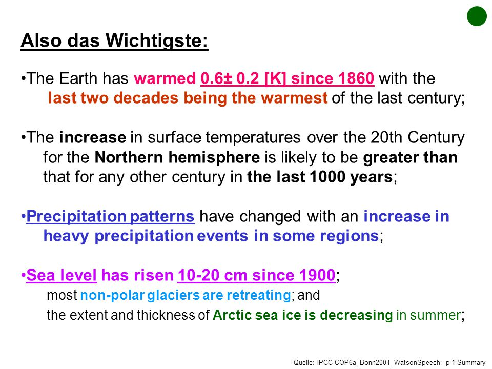 Also das Wichtigste: The Earth has warmed 0.6± 0.2 [K] since 1860 with the last two decades being the warmest of the last century;